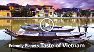 Video: Friendly Planet's Taste of Vietnam