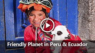 Video: Friendly Planet in Peru & Ecuador