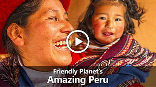 Video: Friendly Planet's Amazing Peru
