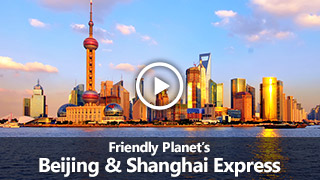 Video: Friendly Planet's Beijing & Shanghai Express