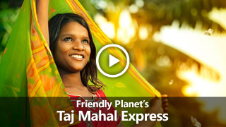 Video: Friendly Planet's Taj Mahal Express
